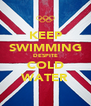 KEEP SWIMMING DESPITE COLD WATER - Personalised Poster A4 size
