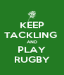 KEEP TACKLING  AND PLAY RUGBY - Personalised Poster A4 size