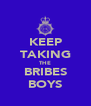 KEEP TAKING THE BRIBES BOYS - Personalised Poster A4 size