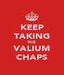 KEEP TAKING THE VALIUM CHAPS - Personalised Poster A4 size