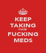 KEEP TAKING YOUR FUCKING MEDS - Personalised Poster A4 size