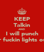 KEEP Talkin AND I will punch ur fuckin lights out - Personalised Poster A4 size