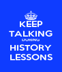 KEEP TALKING DURING HISTORY LESSONS - Personalised Poster A4 size