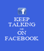 KEEP TALKING ME ON FACEBOOK - Personalised Poster A4 size