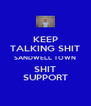 KEEP TALKING SHIT SANDWELL TOWN SHIT SUPPORT - Personalised Poster A4 size