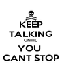 KEEP TALKING UNTIL YOU  CANT STOP - Personalised Poster A4 size