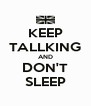 KEEP TALLKING AND DON'T SLEEP - Personalised Poster A4 size