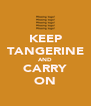KEEP TANGERINE AND CARRY ON - Personalised Poster A4 size