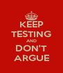 KEEP TESTING AND DON'T ARGUE - Personalised Poster A4 size