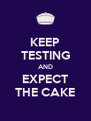 KEEP TESTING AND EXPECT THE CAKE - Personalised Poster A4 size