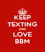 KEEP TEXTING AND LOVE BBM - Personalised Poster A4 size