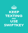 KEEP TEXTING AND USE SWIFTKEY - Personalised Poster A4 size