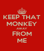 KEEP THAT MONKEY AWAY FROM ME - Personalised Poster A4 size