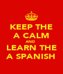 KEEP THE A CALM AND  LEARN THE A SPANISH - Personalised Poster A4 size