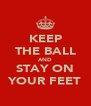 KEEP THE BALL AND STAY ON YOUR FEET - Personalised Poster A4 size