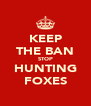 KEEP THE BAN STOP HUNTING FOXES - Personalised Poster A4 size