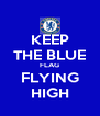 KEEP THE BLUE FLAG FLYING HIGH - Personalised Poster A4 size
