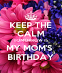 KEEP THE CALM TOMORROW IS MY MOM'S  BIRTHDAY - Personalised Poster A4 size