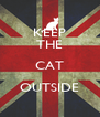 KEEP THE CAT OUTSIDE   - Personalised Poster A4 size