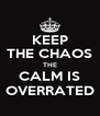 KEEP THE CHAOS THE CALM IS OVERRATED - Personalised Poster A4 size