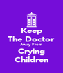 Keep The Doctor Away From Crying Children - Personalised Poster A4 size