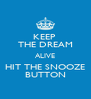 KEEP  THE DREAM ALIVE HIT THE SNOOZE BUTTON - Personalised Poster A4 size