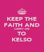 KEEP THE FAITH AND CARRY ON TO KELSO - Personalised Poster A4 size