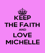 KEEP THE FAITH AND LOVE MICHELLE - Personalised Poster A4 size