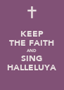 KEEP THE FAITH AND SING HALLELUYA - Personalised Poster A4 size