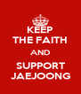 KEEP THE FAITH AND SUPPORT JAEJOONG - Personalised Poster A4 size