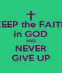 KEEP the FAITH in GOD AND NEVER GIVE UP - Personalised Poster A4 size