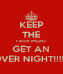 KEEP THE FAITH MIGHT GET AN OVER NIGHT!!!!!! - Personalised Poster A4 size