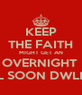 KEEP THE FAITH MIGHT GET AN OVERNIGHT  REAL SOON DWLLL!!!!! - Personalised Poster A4 size