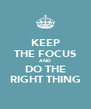 KEEP THE FOCUS AND DO THE RIGHT THING - Personalised Poster A4 size