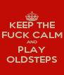 KEEP THE FUCK CALM AND PLAY OLDSTEPS - Personalised Poster A4 size