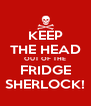 KEEP THE HEAD OUT OF THE FRIDGE SHERLOCK! - Personalised Poster A4 size