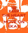 KEEP THE HEART AND MOVE ON EKA!! - Personalised Poster A4 size