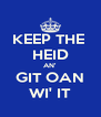 KEEP THE  HEID AN' GIT OAN WI' IT - Personalised Poster A4 size