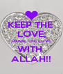 KEEP THE  LOVE; SHARE THE LOVE WITH  ALLAH!! - Personalised Poster A4 size