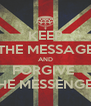 KEEP THE MESSAGE AND FORGIVE  THE MESSENGER - Personalised Poster A4 size