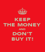 KEEP THE MONEY AND DON'T BUY IT! - Personalised Poster A4 size