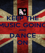 KEEP THE MUSIC GOING AND DANCE ON - Personalised Poster A4 size