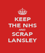 KEEP THE NHS AND SCRAP LANSLEY - Personalised Poster A4 size