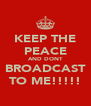 KEEP THE PEACE AND DONT BROADCAST TO ME!!!!! - Personalised Poster A4 size