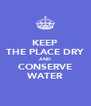 KEEP THE PLACE DRY AND CONSERVE WATER - Personalised Poster A4 size