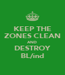 KEEP THE ZONES CLEAN AND DESTROY BL/ind - Personalised Poster A4 size