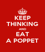 KEEP THINKING AND EAT A POPPET - Personalised Poster A4 size