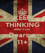 KEEP THINKING AND YOU  Dears e 11+ - Personalised Poster A4 size