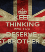 KEEP THINKING AND YOU  DESERVE  THE BEST BROTHER AWARD - Personalised Poster A4 size