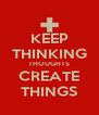 KEEP THINKING THOUGHTS CREATE THINGS - Personalised Poster A4 size
